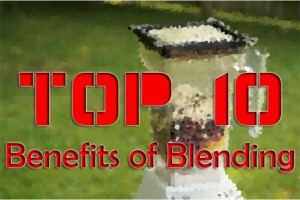 Post image for Top 10 Benefits of Blending