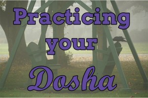 Post image for Should you always practice for your dosha?