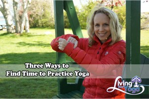 Post image for Three Ways to Find Time to Practice Yoga