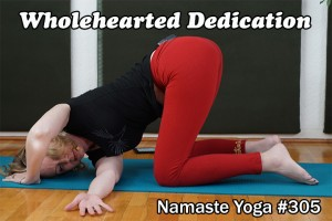Post image for Yoga with Melissa 305 Focused Living Series Wholehearted Dedication