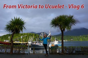 Post image for From Victoria to Ucuelet – Vlog 6