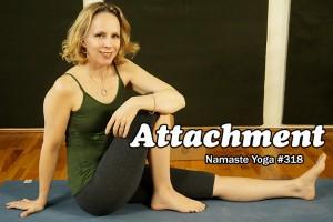 Post image for Namaste Yoga 318 Awakening Your True Self Series Attachment