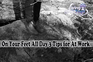 Post image for On Your Feet All Day 3 Tips for At Work